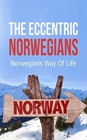 The Eccentric Norwegians: Norwegians Way Of Life