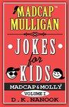 Madcap Mulligan Jokes for Kids by D.K. Nanook