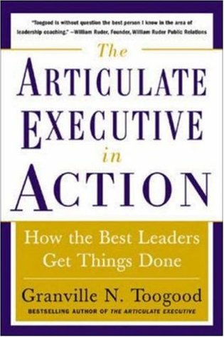 The Articulate Executive in Action: How the Best Leaders Get Things Done