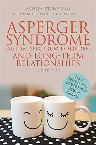 Asperger Syndrome (Autism Spectrum Disorder) and Long-Term Relationships: Fully Revised and Updated