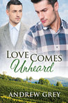 Love Comes Unheard by Andrew  Grey
