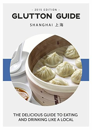 Glutton Guide Shanghai: The Hungry Traveler's Guidebook (Food Guide)