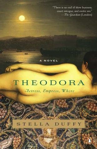 Theodora: Actress, Empress, Whore (Empress Theodora, #1)