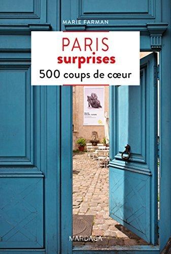 Paris surprises: 500 adresses insolites et coups de cœur pour découvrir la ville de Paris !