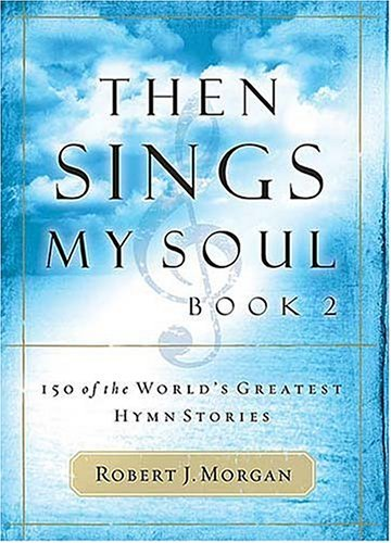 Then Sings My Soul: 150 of the World's Greatest Hymn Stories (Then Sings My Soul, #2)
