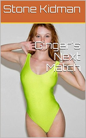 Ginger's Next Match (Ginger: A Journey Into Sex-Wrestling Book 1)