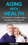 Aging With Health by Kristy Clark