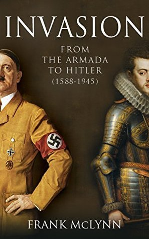 Invasion: From the Armada to Hitler (1588-1945)