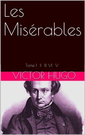 Les Misérables: Tome I II III VI V