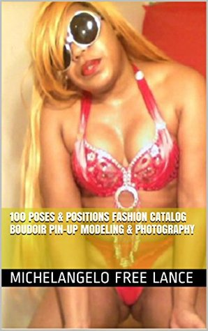 100 Poses & Positions Fashion Catalog Boudoir Pin-Up Modeling & Photography (Love & Lingerie, #5)