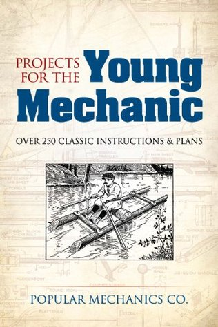 Projects for the Young Mechanic: Over 250 Classic Instructions & Plans (Dover Children's Activity Books)