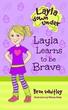Layla Learns to be Brave (Layla Down Under #2)
