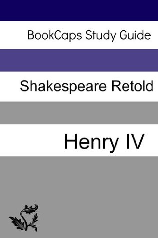 Henry IV: Part One In Plain and Simple English (A Modern Translation and the Original Version) (Classics Retold Book 34)