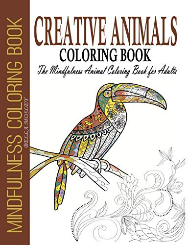 Creative Animals Coloring Book: The Mindfulness Animal Coloring Book for Adults (Mindfulness Coloring Book, Art Therapy Coloring Book 1)