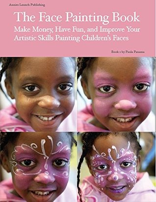The Face Painting Book Make Money Have Fun And Improve Your