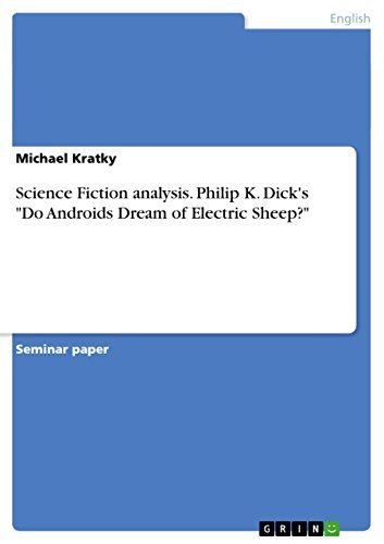"""Science Fiction analysis. Philip K. Dick's """"Do Androids Dream of Electric Sheep?"""""""
