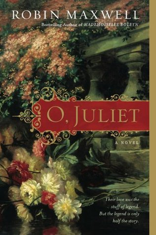 O, Juliet by Robin Maxwell