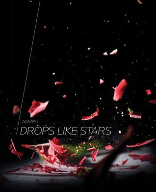Drops Like Stars by Rob Bell