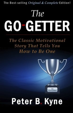 The Go-Getter: The Classic Motivational Story That Tells You How to Be One