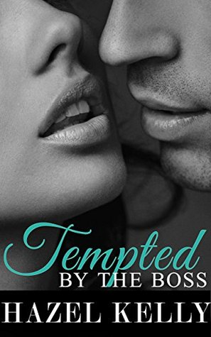 Tempted by the Boss (Tempted, #1) by Hazel Kelly