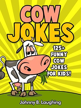 100+ Funny Cow Jokes (Funny and Hilarious Cow Joke Book for Kids): 100+ Funny Cow Jokes - FREE Joke Book Download Included! (Funny and Hilarious Joke Books for Children)
