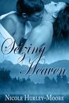 Seizing Heaven by Nicole Hurley-Moore