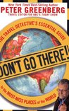 Don't Go There! The Travel Detective's Essential Guide to the Must-Miss Places of the World