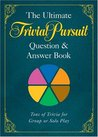 The Ultimate TRIVIAL PURSUIT® QuestionAnswer Book