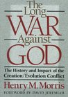 The Long War Against God: The History and Impact of the Creation/Evolution Conflict