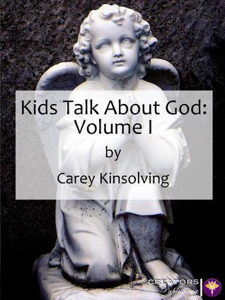 Kids Talk About God: Volume I