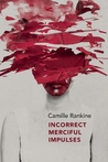 Incorrect Merciful Impulses by Camille Rankine
