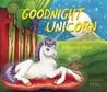 Goodnight Unicorn: A Magical Parody