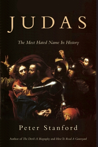 Judas The Most Hated Name In History By Peter Stanford