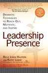 Leadership Presence Dramatic Techniques to Reach Out Motivate and Inspire