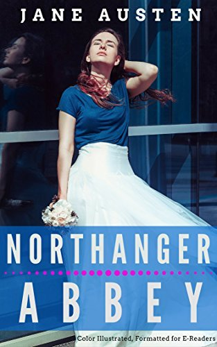 Northanger Abbey: Color Illustrated, Formatted for E-Readers