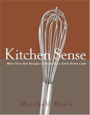 Kitchen Sense: More Than 600 Recipes to Make You a Great Home Cook