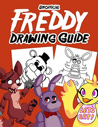 Unofficial Freddy Drawing Guide: How To Draw Your Favorite Five Nights Characters (FNAF Edition) (Unofficial Freddy Drawing Book for FNAF 1)