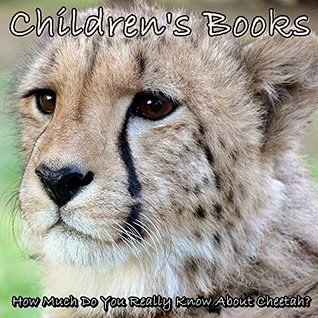Children's Books: How Much Do You Really Know About Cheetah?(Cheetah Picture Books For Kids)