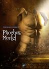 Phoebus Mortel by Thomas Andrew
