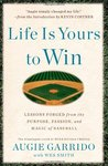 Life Is Yours to Win: Lessons Forged from the Purpose, Passion, and Magic of Baseball