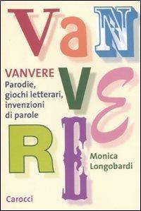 Vanvere. Parodie, giochi letterari, invenzioni di parole by Monica Longobardi