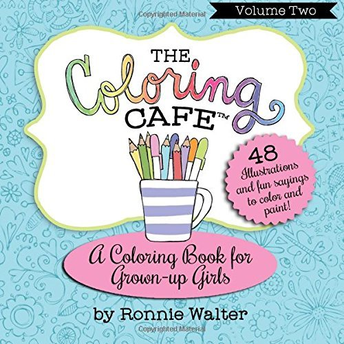 The Coloring Cafe-Volume Two: A Coloring Book for Grown-Up Girls