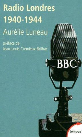 Radio Londres 1940-1944: Les Voix De LA Liberte