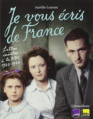 Je vous écris de France : Lettres inédites à la BBC 1940-1944