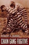 Chain Gang Fugitive: The True-Life Story of Robert E. Burns