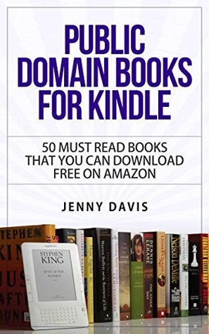 Public Domain Books for Kindle: 50 Must Read Books You Can Download For Free on Amazon