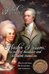 A Master Passion, the story of Elizabeth and Alexander Hamilton by Juliet Waldron