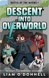 Descent into Overworld: An Unofficial Minecraft Adventure (Battle of the Blocks, #1)