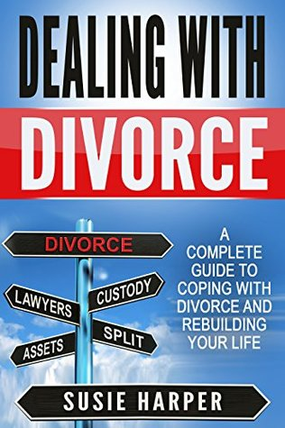 Dealing with Divorce: A Complete Guide to Coping with Divorce and Rebuilding your Life (Harpers Relationship & Health Guides Book 2)