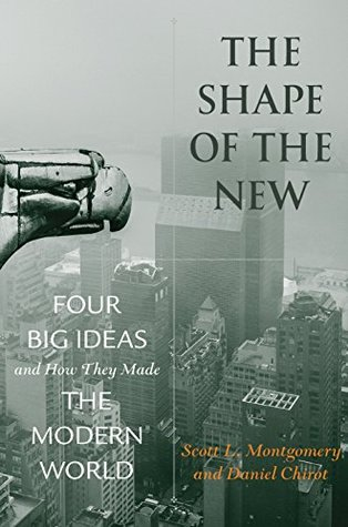 The Shape of the New: Four Big Ideas and How They Made the Modern World
